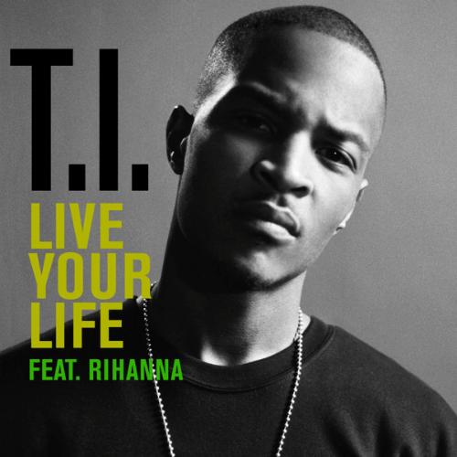 Ti ft rihanna live your life download zippy